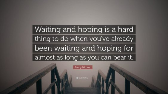 1631162-jenny-nimmo-quote-waiting-and-hoping-is-a-hard-thing-to-do-when2022766537.jpg